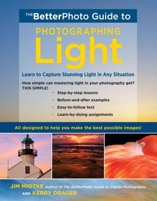The BetterPhoto Guide to Photographing Light: Learn to Capture Stunning Light in any Situation