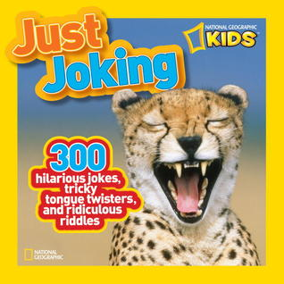 National Geographic Kids Just Joking: 300 Hilarious Jokes, Tricky Tongue Twisters, and Ridiculous Riddles (Just Joking! #1)