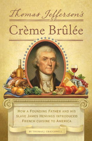 Thomas jefferson 39 s creme brulee how a founding father and for American cuisine history