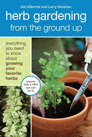 Herb Gardening from the Ground Up by Sal Gilbertie