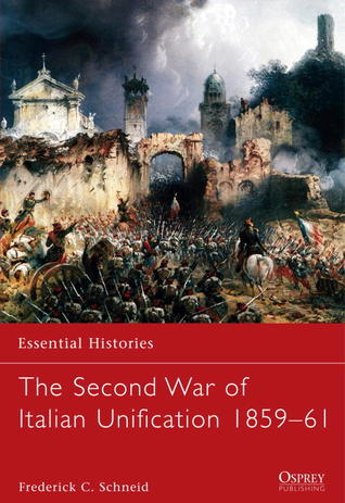 The Second War of Italian Unification 1859-61 (Essential Histories #74)