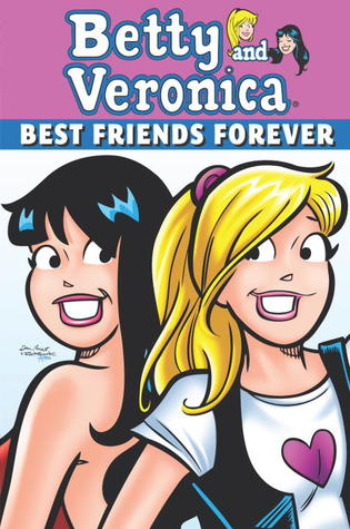 Betty & Veronica: Best Friends Forever (Archie & Friends All-Stars #15)