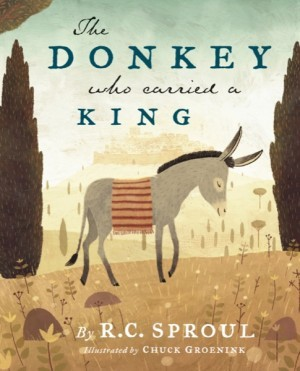 The Donkey Who Carried a King by R.C. Sproul