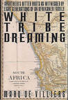 White Tribe Dreaming: Apartheid's Bitter Roots as Witnessed by Eight Generations of an Afrikaner Family