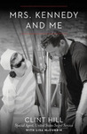 Mrs. Kennedy and Me by Clint Hill