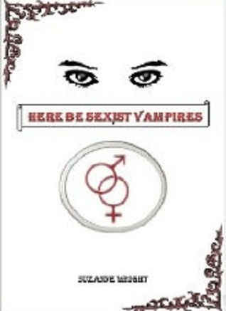 Here Be Sexist Vampires by Suzanne Wright