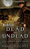 Wanted: Dead or Undead (The Zombie West Series, #1)