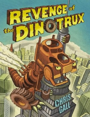 Revenge of the Dinotrux by Chris Gall