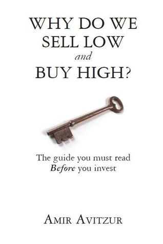 Why Do We Sell Low and Buy High?: The guide you must read Before you invest