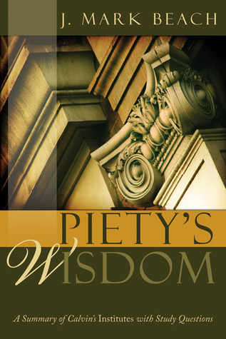 Piety's Wisdom: A Summary of Calvin's Institutes with Study Questions