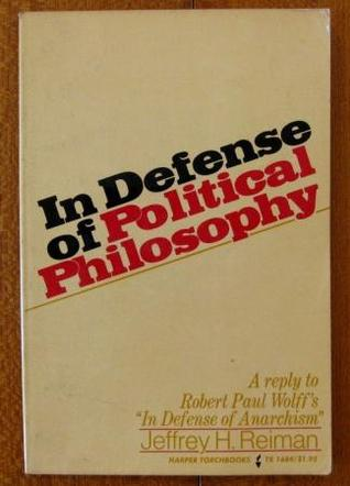 In Defense of Political Philosophy: A Reply to Robert Paul Wolff's in Defense of Anarchism
