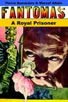 A Royal Prisoner: Being the Fifth in the Series of Fantômas Detective Tales