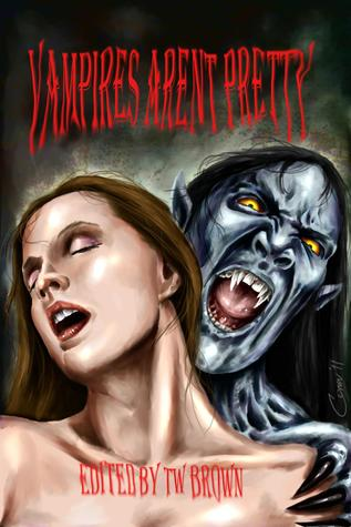 Vampires Aren't Pretty by T.W. Brown