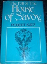 The Fall Of The House Of Savoy by Robert Katz