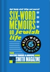 Oy! Only Six? Why Not More? Six-Word Memoirs on Jewish Life by Larry Smith