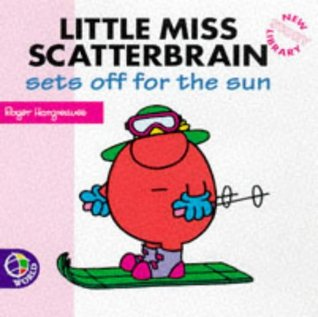 Little Miss Scatterbrain Sets Off For The Sun (New Little Miss Story Library)