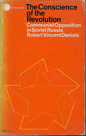 The Conscience of the Revolution: Communist Opposition in Soviet Russia