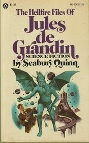 The Hellfire Files Of Jules De Grandin by Seabury Quinn