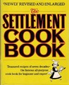 The Settlement Cook Book: Treasured Recipes of Seven Decades: The Famous All-Purpose Cook Book for Beginner and Expert: The Way to a Man's Heart