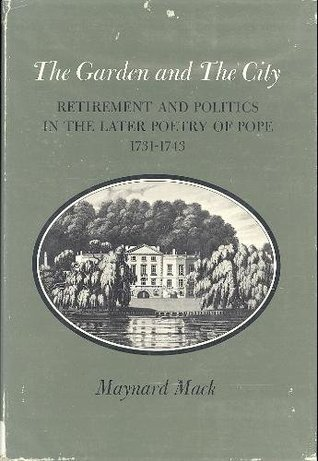 The Garden And The City: Retirement And Politics In The Later Poetry Of Pope: 1731-1743