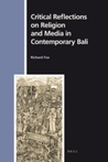 Critical Reflections on Religion and Media in Contemporary Bali
