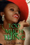 Too Much of One Thing by Eva G. Headley
