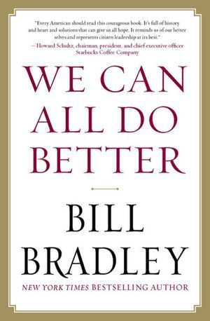 We Can All Do Better by Bill Bradley