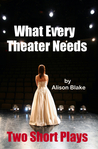 What Every Theater Needs, Two Short Plays