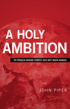 A Holy Ambition by John Piper