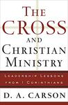 The Cross and Christian Ministry by D.A. Carson
