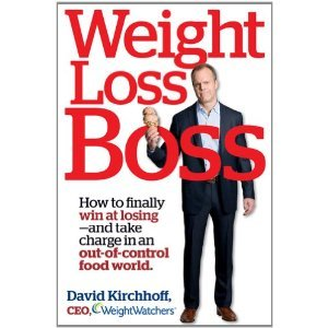 Weight Loss Boss How To Finally Win At Losing And Take Charge In An Out Of Control Food World By David Kirchhoff