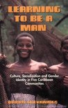 Learning to Be a Man: Culture, Socialization, and Gender Identity in Five Caribbean Communities
