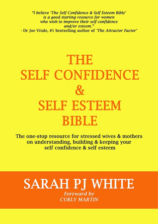The Self Confidence & Self Esteem Bible by Sarah PJ White