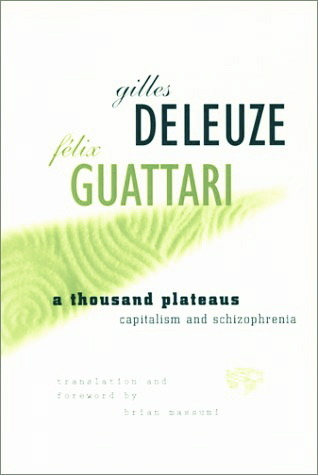 A Thousand Plateaus by Gilles Deleuze