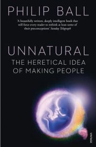 Unnatural: The Heretical Idea of Making People