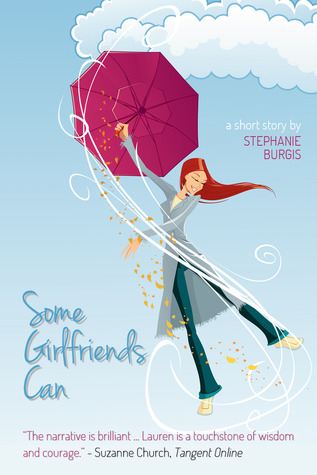 Some Girlfriends Can by Stephanie Burgis