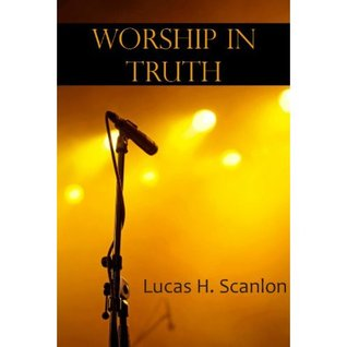 Worship In Truth: An Onstage and Offstage Worship Leader's Manual for Holy and Passionate Worship
