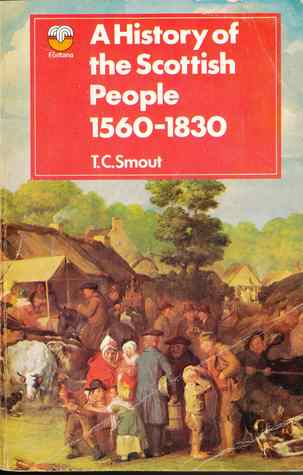 A History of the Scottish People, 1560-1830 by T.C. Smout