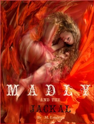 Madly & the Jackal by M. Leighton