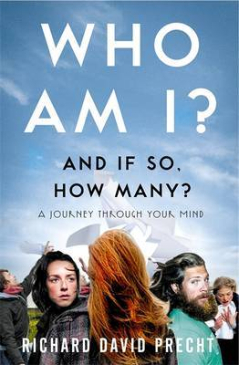Who Am I? And If So How Many? A Journey Through Your Mind by Richard David Precht