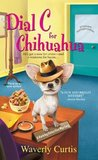 Dial C For Chihuahua by Waverly Curtis