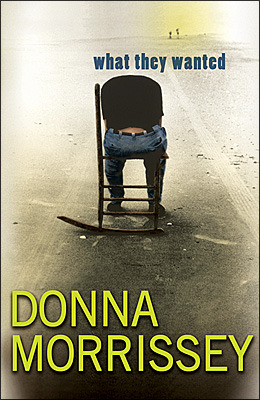 What They Wanted by Donna Morrissey