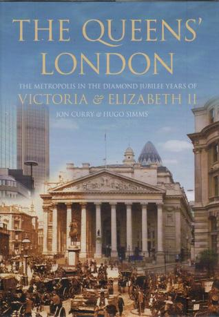 The Queens' London: The Metropolis in the Diamond Jubilee Years of Victoria & Elizabeth II