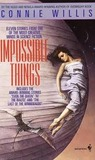 IMPOSSIBLE THINGS: The Last of the Winnebagos; Even the Queen; Schwarzchild Radius; Ado; Spice Pogrom; Winter's Tale; Chance; In the Late Cretaceous; Time Out; Jack; At the Rialto