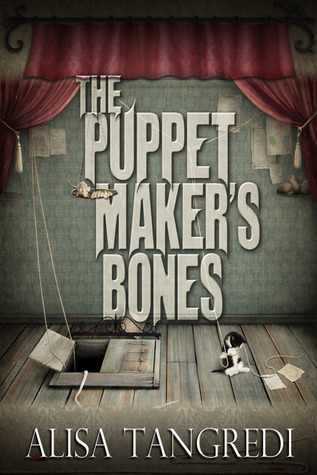 The Puppet Maker's Bones by Alisa Tangredi