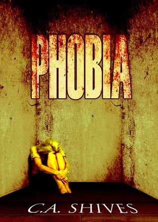 Phobia by C.A. Shives
