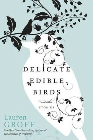 Delicate Edible Birds and Other Stories by Lauren Groff