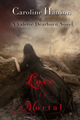 Love Is Mortal (Valerie Dearborn #3)