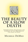 The Beauty of a Slow Death: Understanding Acceptance and Learning to Live Differently Can Lead to Peace
