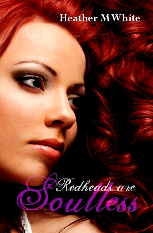 Redheads are Soulless by Heather M. White